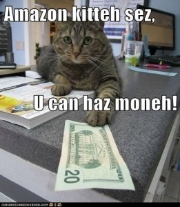 Amazon kitteh sez, U can haz moneh! (cat passing over a 20$ bill)